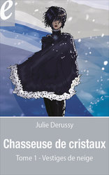 Vente EBooks : Chasseuse de cristaux, tome 1 : Vestiges de neige (eBook)  - Julie Derussy