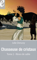 Vente EBooks : Chasseuse de cristaux, tome 2 : Rêves de sable (eBook)  - Julie Derussy